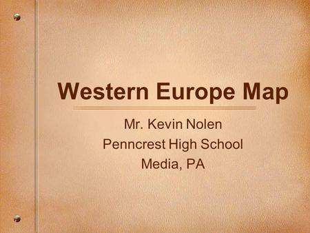 Western Europe Map Mr. Kevin Nolen Penncrest High School Media, PA.