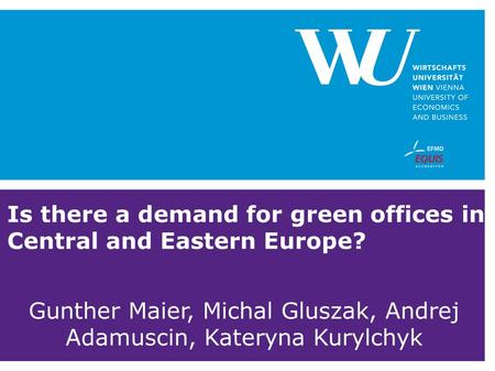 Is there a demand for green offices in Central and Eastern Europe? Gunther Maier, Michal Gluszak, Andrej Adamuscin, Kateryna Kurylchyk.