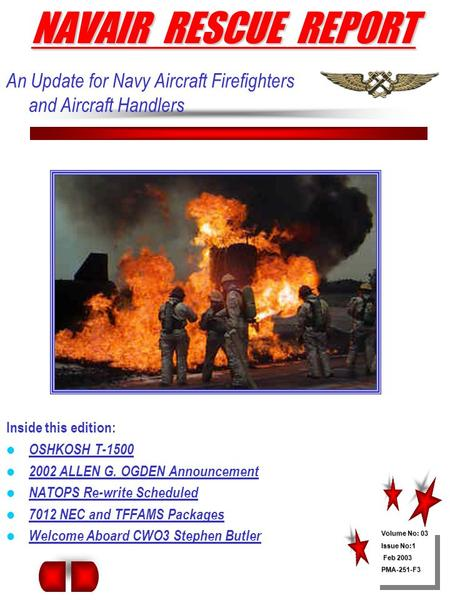 An Update for Navy Aircraft Firefighters and Aircraft Handlers Inside this edition: OSHKOSH T-1500 2002 ALLEN G. OGDEN Announcement NATOPS Re-write Scheduled.