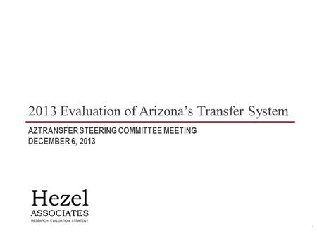 AZTRANSFER STEERING COMMITTEE MEETING DECEMBER 6, 2013 2013 Evaluation of Arizona's Transfer System 1.