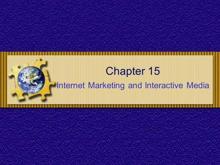 Chapter 15 Internet Marketing and Interactive Media.