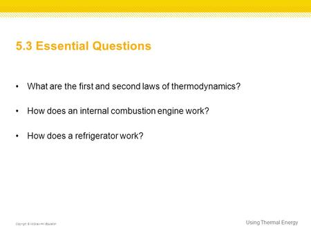 5.3 Essential Questions What are the first and second laws of thermodynamics? How does an internal combustion engine work? How does a refrigerator work?