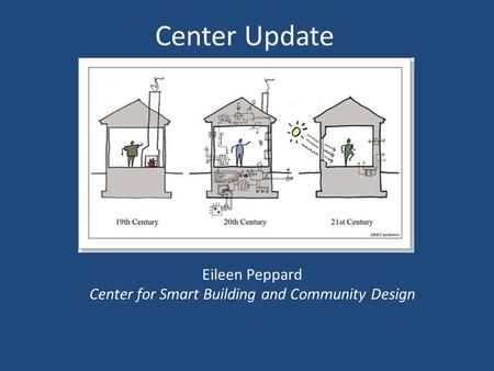 Center Update Eileen Peppard Center for Smart Building and Community Design.