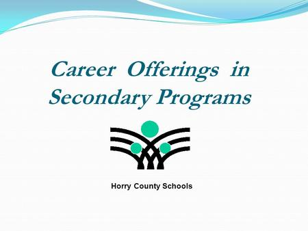 Career Offerings in Secondary Programs Horry County Schools.