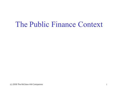 (c) 2008 The McGraw ‑ Hill Companies 1 The Public Finance Context.