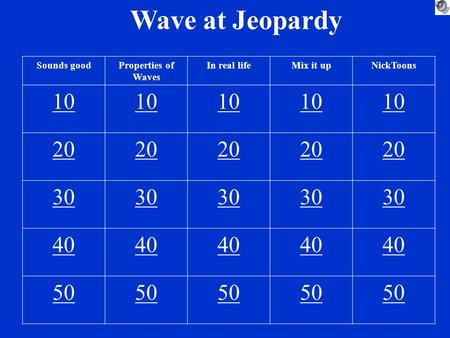 Wave at Jeopardy Sounds goodProperties of Waves In real lifeMix it upNickToons 10 20 30 40 50.