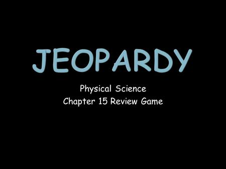 Physical Science Chapter 15 Review Game. Energy Forms of Energy Energy ConversionsProblems 1 point 1 point 1 point 1 point 1 point 1 point 1 point 1 point.
