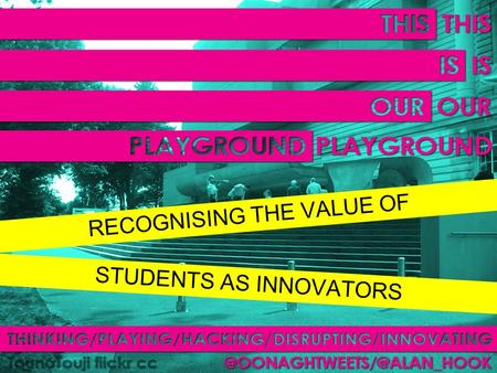 RECOGNISING THE VALUE OF STUDENTS AS INNOVATORS. 12 HOURS/2 COURSES/1 MUSEUM.