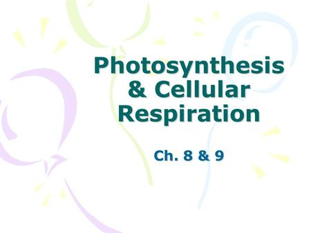 Photosynthesis & Cellular Respiration Ch. 8 & 9. All Living Things Require Energy to Survive Photosynthesis- is the process that converts the radiant.
