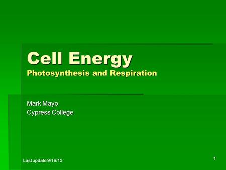 1 Cell Energy Photosynthesis and Respiration Mark Mayo Cypress College Last update 9/16/13.