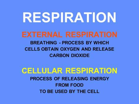 RESPIRATION EXTERNAL RESPIRATION BREATHING - PROCESS BY WHICH CELLS OBTAIN OXYGEN AND RELEASE CARBON DIOXIDE CELLULAR RESPIRATION PROCESS OF RELEASING.