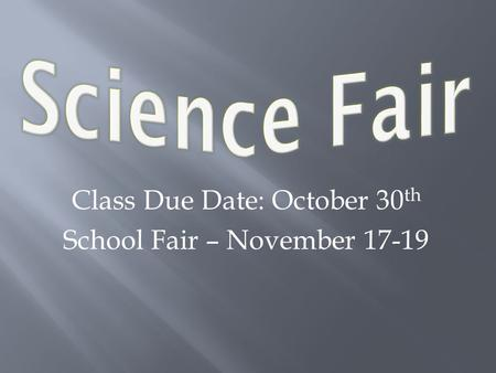 Class Due Date: October 30 th School Fair – November 17-19.