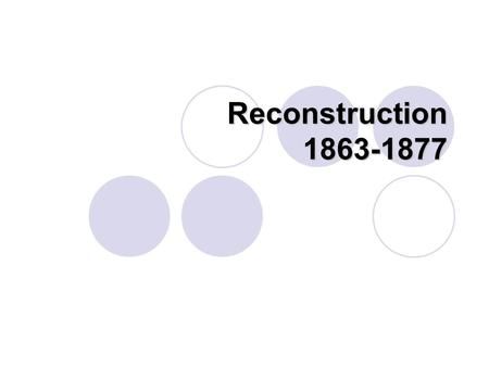 Reconstruction 1863-1877. With malice toward none, with charity for all.