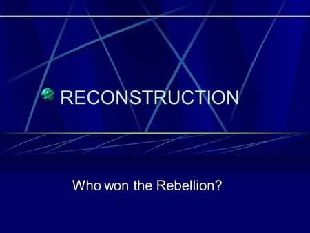 RECONSTRUCTION Who won the Rebellion? March 4, 1865.