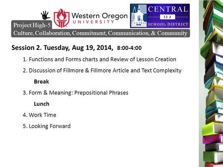 Session 2. Tuesday, Aug 19, 2014, 8:00-4:00 1. Functions and Forms charts and Review of Lesson Creation 2. Discussion of Fillmore & Fillmore Article and.