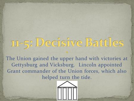 The Union gained the upper hand with victories at Gettysburg and Vicksburg. Lincoln appointed Grant commander of the Union forces, which also helped turn.