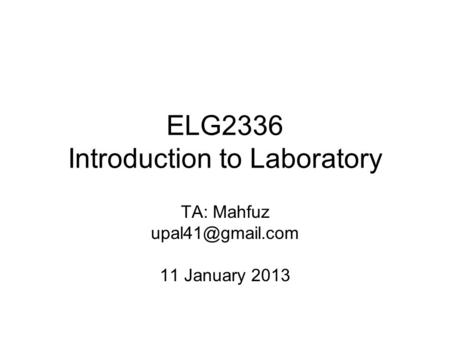 ELG2336 Introduction to Laboratory TA: Mahfuz 11 January 2013.