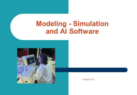 Modeling - Simulation and AI Software ©Ideler2002.