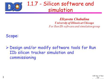 DOE Rev of Run IIb Sep 24-26, 2002  1.1.7 - Silicon software and simulation Scope:  Design and/or modify software tools for Run IIb silicon tracker simulation.