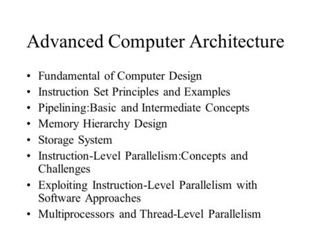 Advanced Computer Architecture Fundamental of Computer Design Instruction Set Principles and Examples Pipelining:Basic and Intermediate Concepts Memory.