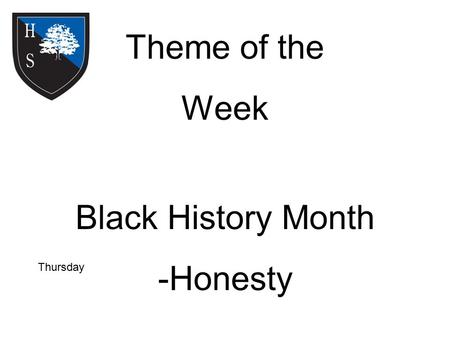 Theme of the Week Black History Month -Honesty Thursday.