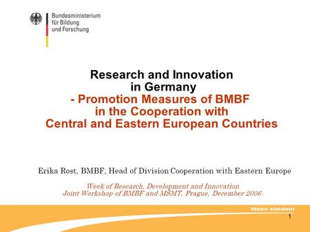 Research and Innovation in Germany - Promotion Measures of BMBF in the Cooperation with Central and Eastern European Countries Erika Rost, BMBF,