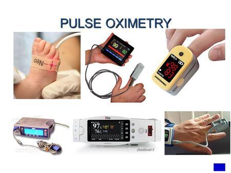 PULSE OXIMETRY. Introduction Pulse oximetry was developed in 1972 Pulse Oximetry is utilized as a quick, easy and non invasive way of assessing a patients.