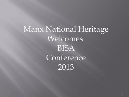 1 Manx National Heritage Welcomes BISA Conference 2013.