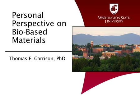 Personal Perspective on Bio-Based Materials Thomas F. Garrison, PhD.