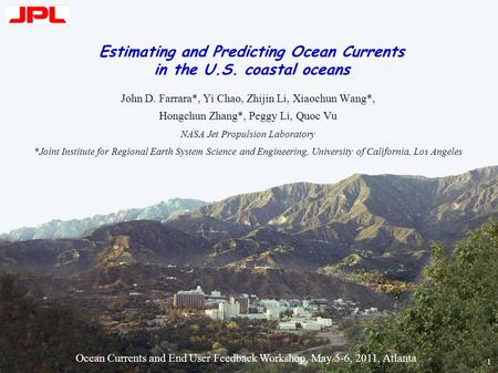 Estimating and Predicting Ocean Currents in the U.S. coastal oceans John D. Farrara*, Yi Chao, Zhijin Li, Xiaochun Wang*, Hongchun Zhang*, Peggy Li, Quoc.