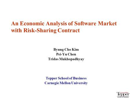 70-451 MIS An Economic Analysis of Software Market with Risk-Sharing Contract Byung Cho Kim Pei-Yu Chen Tridas Mukhopadhyay Tepper School of Business Carnegie.