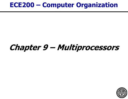 ECE200 – Computer Organization Chapter 9 – Multiprocessors.