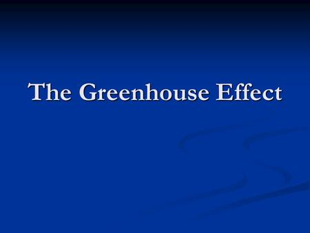 The Greenhouse Effect. The Earth is similar to a greenhouse. The Earth is similar to a greenhouse. The Earth's atmosphere acts like the glass in a greenhouse.