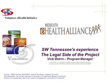 Volunteer eHealth Initiative SW Tennessee's experience The Legal Side of the Project Vicki Estrin – Program Manager
