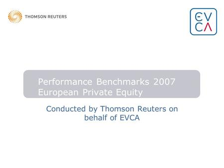Performance Benchmarks 2007 European Private Equity Conducted by Thomson Reuters on behalf of EVCA.