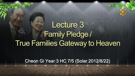 Cheon Gi Year 3 HC 7/5 (Solar 2012/8/22) Lecture 3 Family Pledge / True Families Gateway to Heaven.