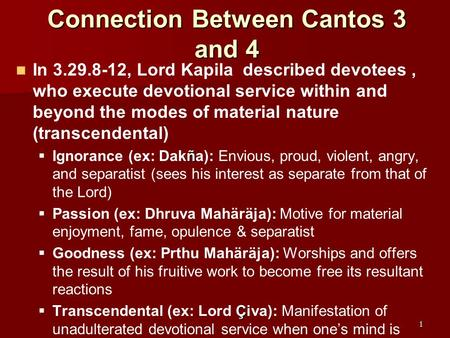 Connection Between Cantos 3 and 4 In 3.29.8-12, Lord Kapila described devotees, who execute devotional service within and beyond the modes of material.