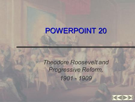 POWERPOINT 20 Theodore Roosevelt and Progressive Reform, 1901 - 1909.