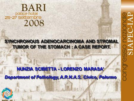 SYNCHRONOUS ADENOCARCINOMA AND STROMAL TUMOR OF THE STOMACH : A CASE REPORT. NUNZIA SCIBETTA - LORENZO MARASA' Department of Pathology, A.R.N.A.S. Civico,