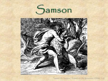 """Lesson 25: Samson,"" Primary 6: Old Testament, (1996), 110."