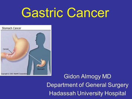 Gastric Cancer Gidon Almogy MD Department of General Surgery Hadassah University Hospital.