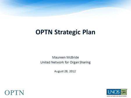 OPTN Strategic Plan Maureen McBride United Network for Organ Sharing August 28, 2012.