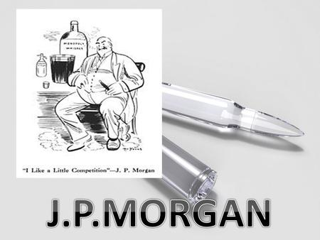 This article is about the 1837–1913 American financier. For the modern company, see JPMorgan Chase. For the historical banking institution, see J.P. Morgan.