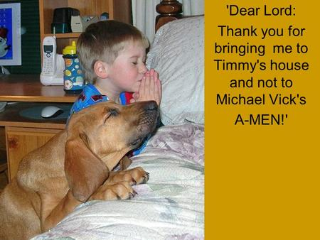'Dear Lord: Thank you for bringing me to Timmy's house and not to Michael Vick's A-MEN!'