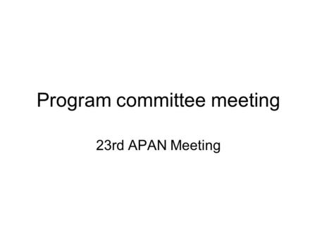Program committee meeting 23rd APAN Meeting. Agenda Roll-call Input about 23 APAN meeting program Preparation for 24 APAN meeting Election AOB.