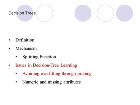 Decision Trees DefinitionDefinition MechanismMechanism Splitting FunctionSplitting Function Issues in Decision-Tree LearningIssues in Decision-Tree Learning.