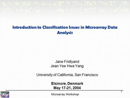 Microarray Workshop 1 Introduction to Classification Issues in Microarray Data Analysis Jane Fridlyand Jean Yee Hwa Yang University of California, San.