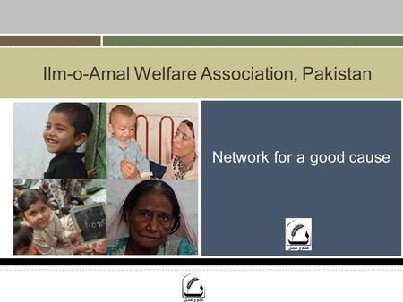 Ilm-o-Amal Welfare Association, Pakistan Network for a good cause.