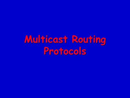 Multicast Routing Protocols. The Need for Multicast Routing n Routing based on member information –Whenever a multicast router receives a multicast packet.
