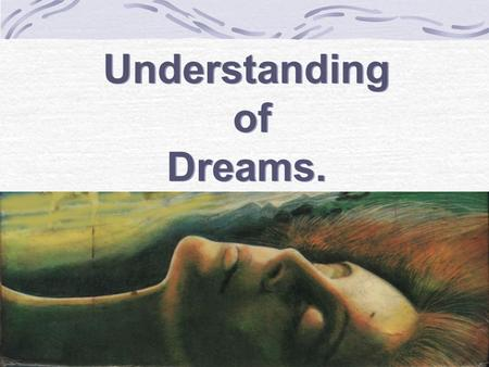 Understanding of Dreams. Understanding of Dreams..